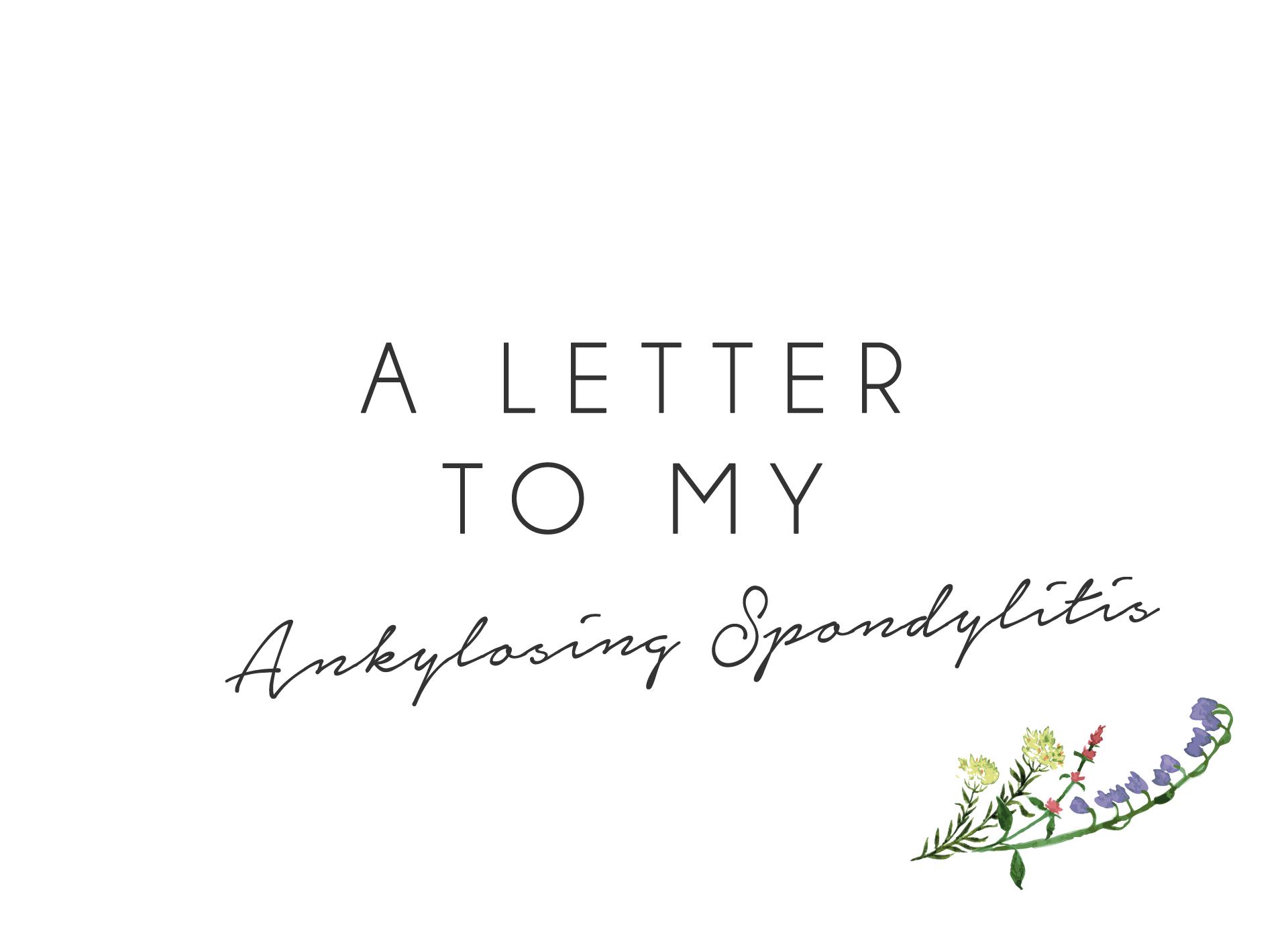 A letter to my Ankylosing Spondylitis