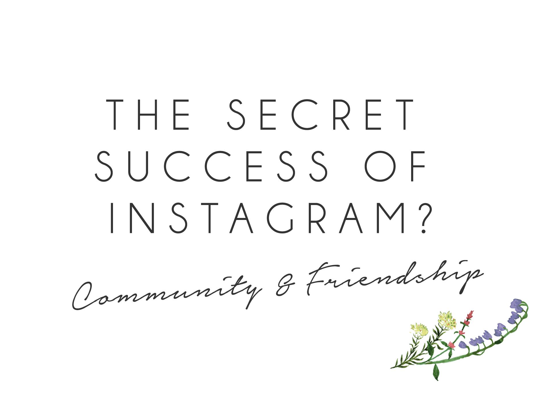The secret success of Instagram? Community and friendship.