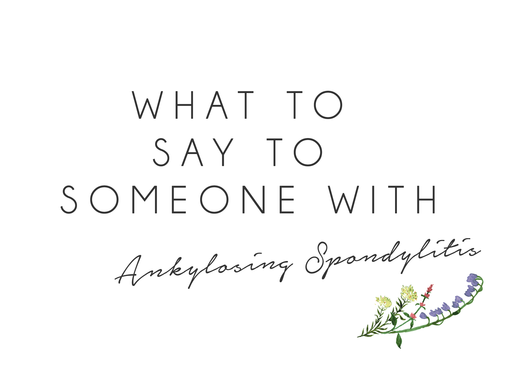 What to say to someone with ankylosing spondylitis
